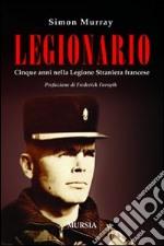 Legionario. Cinque anni nella Legione straniera francese libro