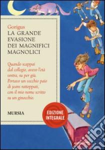 LA GRANDE EVASIONE DEI MAGNIFICI MAGNOLICI   libro di GORIGUS