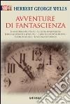Avventure di fantascienza: La macchina del tempo-La visita meravigliosa-Il bacillo rubato e altri casi-L'isola del dottor Moreau-L'uomo invisibile-La guerra dei mond libro