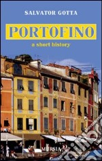 Portofino. A short history libro di Gotta Salvatore
