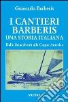 I cantieri Barberis. Una storia italiana. Dallo Sciacchetrà alla Coppa America libro