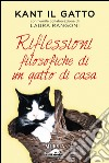 Kant il gatto. Riflessioni filosofiche di un gatto di casa libro