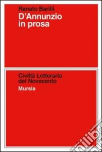 D'Annunzio in prosa libro di Barilli Renato