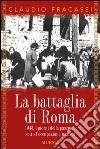 La battaglia di Roma 1943. I giorni della passione sotto l'occupazione nazista libro
