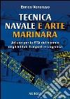 Tecnica navale e arte marinaresca. Per il biennio degli Ist. tecnici nautici e per il corso operatori del mare degli Ist. professionali per le attivit� marinare