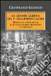 La Grande guerra del 4° Reggimento Alpini. Documenti e cronistorie di dieci battaglioni piemontesi e valdostani libro