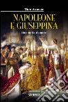 Napoleone e Giuseppina. Una storia d'amore libro