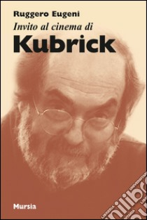 Invito al cinema di Kubrick libro di Eugeni Ruggero