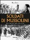 Soldati di Mussolini. Armi, uniformi, equipaggiamenti libro