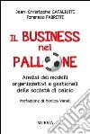 Il business nel pallone. Analisi dei modelli organizzativi e gestionali delle società di calcio libro