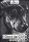 I giorni dei cani. Agenda 2017 libro