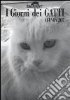 I giorni dei gatti. Agenda 2017 libro