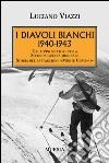 1940-1943. I Diavoli Bianchi. Gli alpini sciatori nella Seconda guerra mondiale. Storia del battaglione «Monte Cervino» libro