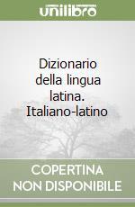 Dizionario della lingua latina. Italiano-latino libro di Gaffiot F. - Liotta G. - Rossi L.