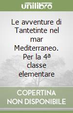 Le avventure di Tantetinte nel mar Mediterraneo. Per la 4ª classe elementare libro di Dema Sandra