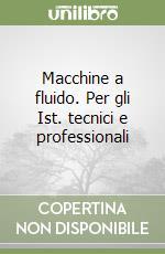 Macchine a fluido. Per gli Ist. tecnici e professionali libro di Cornetti G.
