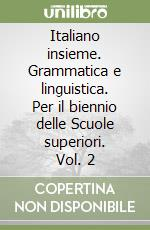 Italiano insieme. Grammatica e linguistica. Per il biennio delle Scuole superiori libro di Castellaro Rosa