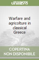 Warfare and agricolture in classical Greece libro di Hanson Victor D.