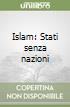 Islam: Stati senza nazioni libro