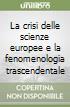 La crisi delle scienze europee e la fenomenologia trascendentale libro