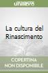 La cultura del Rinascimento libro