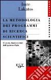 La metodologia dei programmi di ricerca scientifici libro
