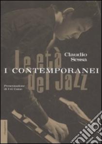Le età del jazz. I contemporanei libro di Sessa Claudio
