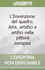 L'Invenzione del quadro. Arte, artefici e artifici nella pittura europea libro di Stoichita Victor I.