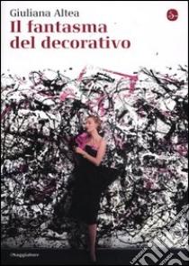 Il fantasma del Decorativo libro di Altea Giuliana