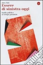 Essere di sinistra oggi. Guida politica al tempo presente libro