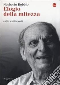 Elogio della mitezza e altri scritti morali libro di Bobbio Norberto