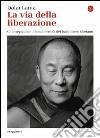 La via della liberazione. Gli insegnamenti fondamentali del buddhismo tibetano libro