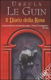 Il diario della rosa libro di Le Guin Ursula K.