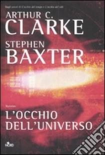 L'Occhio dell'universo libro di Clarke Arthur C. - Baxter Stephen