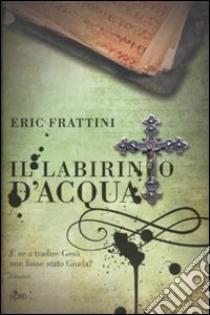 Il Labirinto d'acqua libro di Frattini Eric