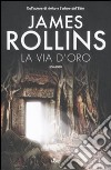 La Via d'oro libro di Rollins James