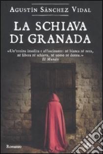 La Schiava di Granada libro di Sánchez Vidal Agustín