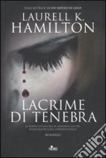Lacrime di tenebra libro di Hamilton Laurell K.
