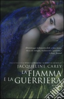 La fiamma e la guerriera libro di Carey Jacqueline