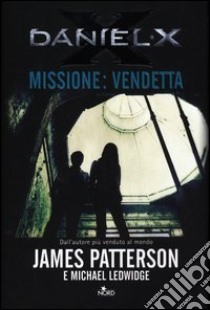 Daniel X. Missione: vendetta libro di Patterson James - Ledwidge Michael