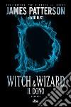 Witch & Wizard. Il dono libro