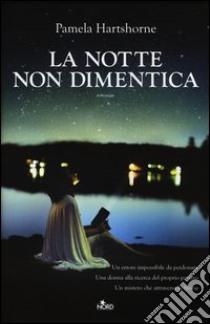 La notte non dimentica libro di Hartshorne Pamela