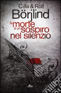 La morte è un sospiro nel silenzio libro di Börjlind Cilla - Börjlind Rolf