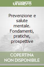 Prevenzione e salute mentale. Fondamenti, pratiche, prospettive