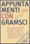 Appuntamenti con Gramsci. Introduzione allo studio dei Quaderni del carcere libro