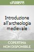 Introduzione all'archeologia medievale libro