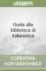 Guida alla biblioteca di italianistica libro di Tarantino Maurizio