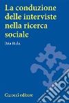 La conduzione delle interviste nella ricerca sociale libro