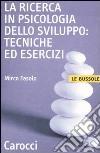 La ricerca in psicologia dello sviluppo: tecniche ed esercizi libro