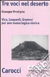 Tre voci nel deserto. Vico, Leopardi, Gramsci per una nuova logica storica libro